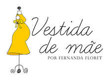 Vestida de Mãe | Blog de Gravidez, Mamães e Bebês por Fernanda Floret